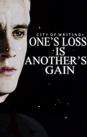 One's Loss is Another's Gain {Harry Potter FanFiction} by cityofwriting