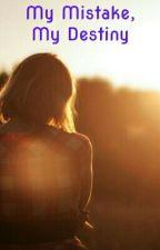 My Mistake, My Destiny by hils90