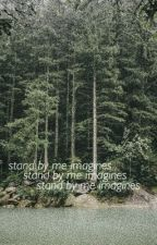 stand by me imagines& preferences by duchammppp