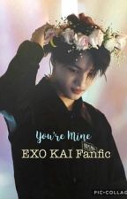 You're Mine [EXO Kai] Fanfic {Completed} by 88_Love_zkdl