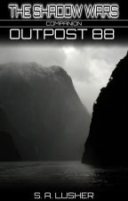Outpost 88 (A Shadow Wars Companion) by S_A_Lusher