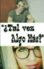💕¿Tal Ves Algo Mas? 💕Alonso Villalpando Y TN by Naidelyn13579