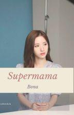 [4] supermama - bona by bonappetite95