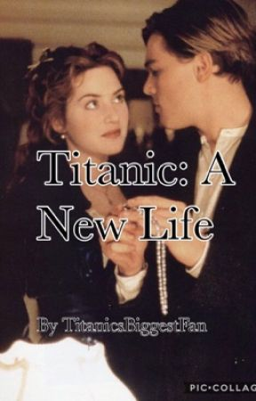 Titanic : A New Life by TitanicsBiggestFan