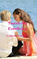 You're My Everything - A Clewis Love Story by h2o_cleo_sertori