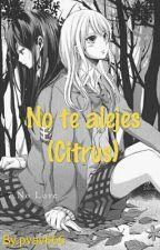 No te alejes (Citrus) by pvav666