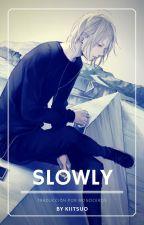 Slowly por Kiitsuo {Traducción autorizada} by UMonoceros
