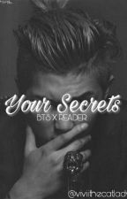 Your Secrets ( BTS X READER) by ViviiViciously