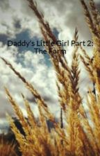 Daddy's Little Girl  Part 2: The Farm by O-Brosey