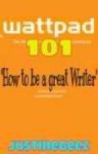 """Wattpad101 """"How to be a Good Writer"""" by justineGeez"""