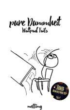 Pure Dummheit | Wattpad Fails by melliimg