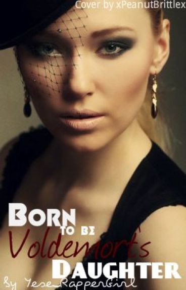 Born to be Voldemort's Daughter[COMPLETE! DO NOT READ]