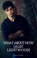 What About Now [Alec Lightwood] by DesirousFool316