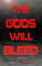 The Gods Will Bleed [ON HOLD] by FledglingGhost