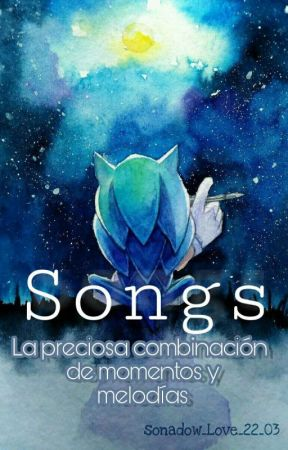 •Songs• |Drabbles| [Sonic's FanFics] by sonadow_Love_22_03