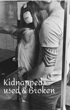 Kidnapped, Used & Broken by JustAGirl_to_remeber