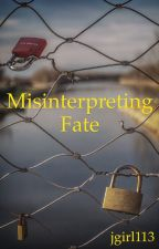 Misinterpreting Fate (Book 2) by jgirl113