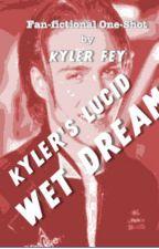 Kyler's Lucid Wet Dream by KylerFey