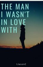 The Man I Wasn't In love With(REIGN'S STORY)   by IJasonC