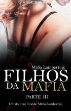 Máfias Lambertini: Os filhos da máfia - Parte 3 (PAUSA SEM DATA DE RETORNO). by AutoraJoyce_Karoline