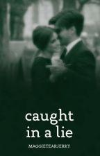 Caught in a Lie by MaggieTearjerky
