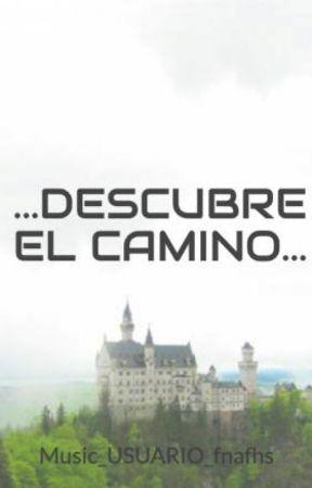 ...DESCUBRE EL CAMINO... by Music_USUARIO_fnafhs