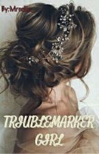 Troublemarker Girl by Mrcellia