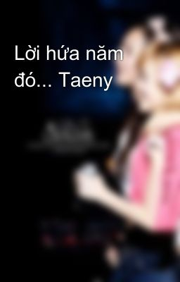Lời hứa năm đó... Taeny