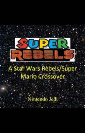 Super Rebels: A Star Wars Rebels/Super Mario Crossover by NintendoJedi