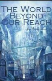 The World beyond our Reach ♥♡♥( EDITING) by Xsyntax-error