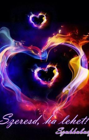 Szeresd, ha lehet!(aktívan íródik) by Szukkubusz
