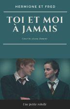 Toi Et Moi À Jamais by Une_petite_rebelle