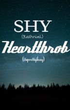 SHY HEARTTHROB (KATHNIEL) (COMPLETE) by Ikaaaygandaaa