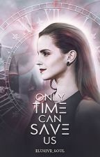 Only Time Can Save Us ⌁ Book 1 by Elusive_Soul