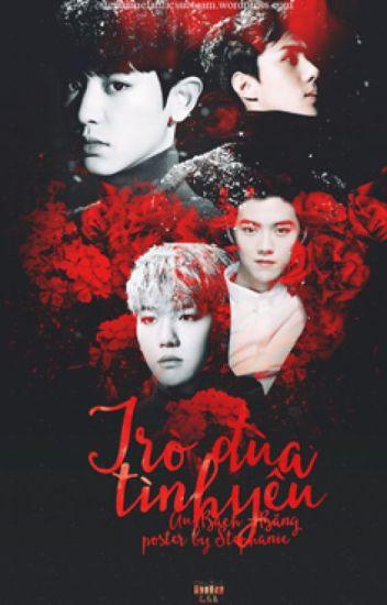 [LongFic] [MA] Trò Đùa Tình Yêu [HunHan , ChanBaek ]