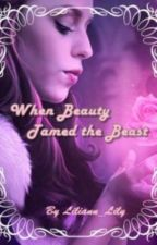 When Beauty Tamed the Beast by Liliannlily