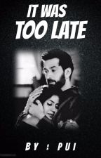 It was too late - A Shivika ff by Pui_02