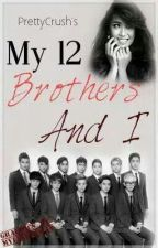 My 12 Brothers And I? (Complete)(Book 1) by PrettyCrush