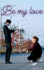 Be my love |BEFEJEZETT| by Nikiiivarga