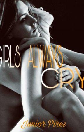 GIRLS ALWAYS CRY by JUNIORPIRES20