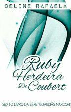 """Ruby - Herdeira de Coubert  6° livro da saga """"Guardiãs Marcori""""(CONCLUÍDO) by CelineRfa"""