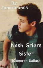 Nash Griers sister (Cameron Dallas fan fic) by Janoskian95
