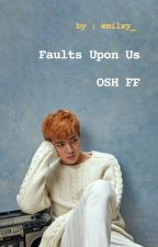 Faults Upon Us[OSH FF] by _Sherlynnz_