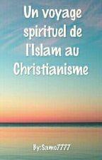 Un voyage spirituel de l'Islam au Christianisme  by Samo7777