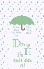 Dừng H là thất đức a! - Mông Diện Tiểu Phiên Gia by catt1606