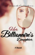 Her Billionaire's Daughter by NShairah