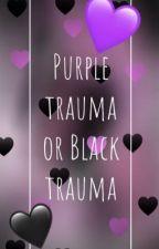 Purple trauma or Black trauma {BxB} compleet by AttackOnNayNay
