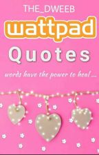 Wattpad Quotes by The_Dweeb