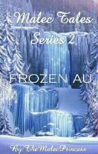 Malec Tales Series 2: Frozen AU by TheMalecPrincess