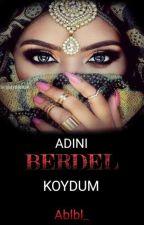 ADINI BERDEL KOYDUM - [TÖRE] #WATTYS2018 by Ablbl_